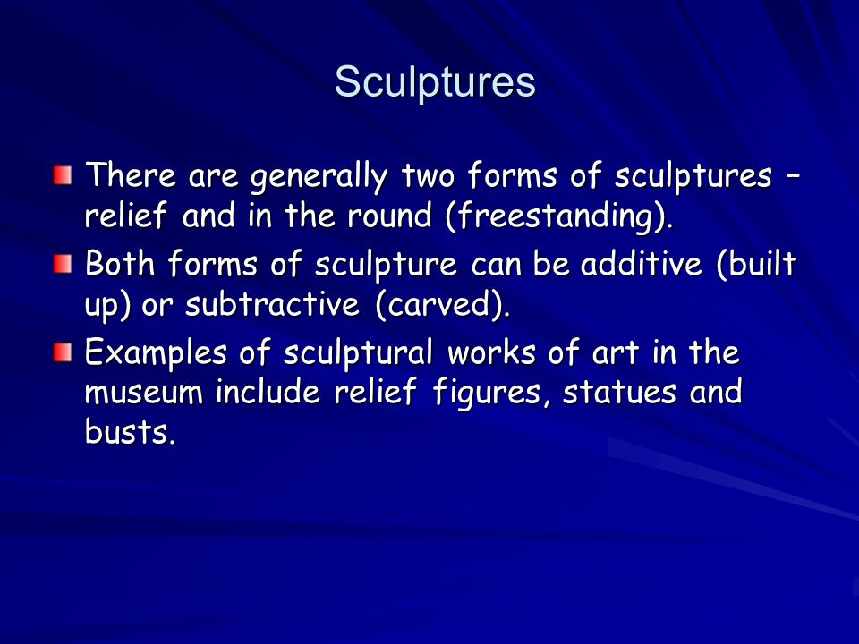 Sculptures Sculptures There are generally two forms of sculptures – relief and in the round (freestanding).