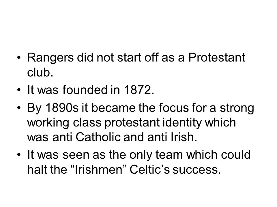 Rangers did not start off as a Protestant club. It was founded in 1872.