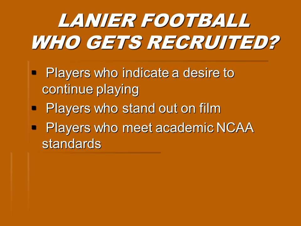 LANIER FOOTBALL RECRUITING PROGRAM Official visits allowed beginning day 1 of senior year Official visits allowed beginning day 1 of senior year Only 1 official visit per campus Only 1 official visit per campus Only 5 official visits allowed Only 5 official visits allowed Evaluation and contacts up to 6 times during senior year Evaluation and contacts up to 6 times during senior year Mass mailers continue Mass mailers continue Text messages allowed Text messages allowed
