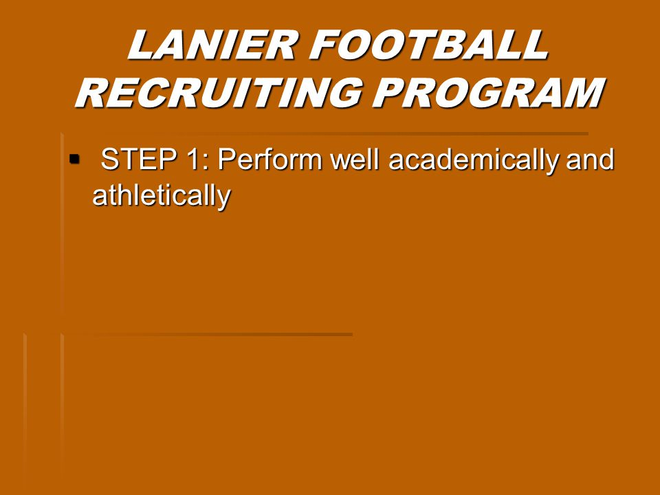 LANIER FOOTBALL RECRUITING PROGRAM STEP 1: Perform well academically and athletically STEP 1: Perform well academically and athletically