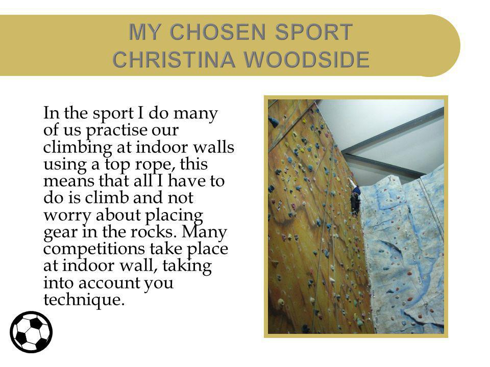 In the sport I do many of us practise our climbing at indoor walls using a top rope, this means that all I have to do is climb and not worry about pla