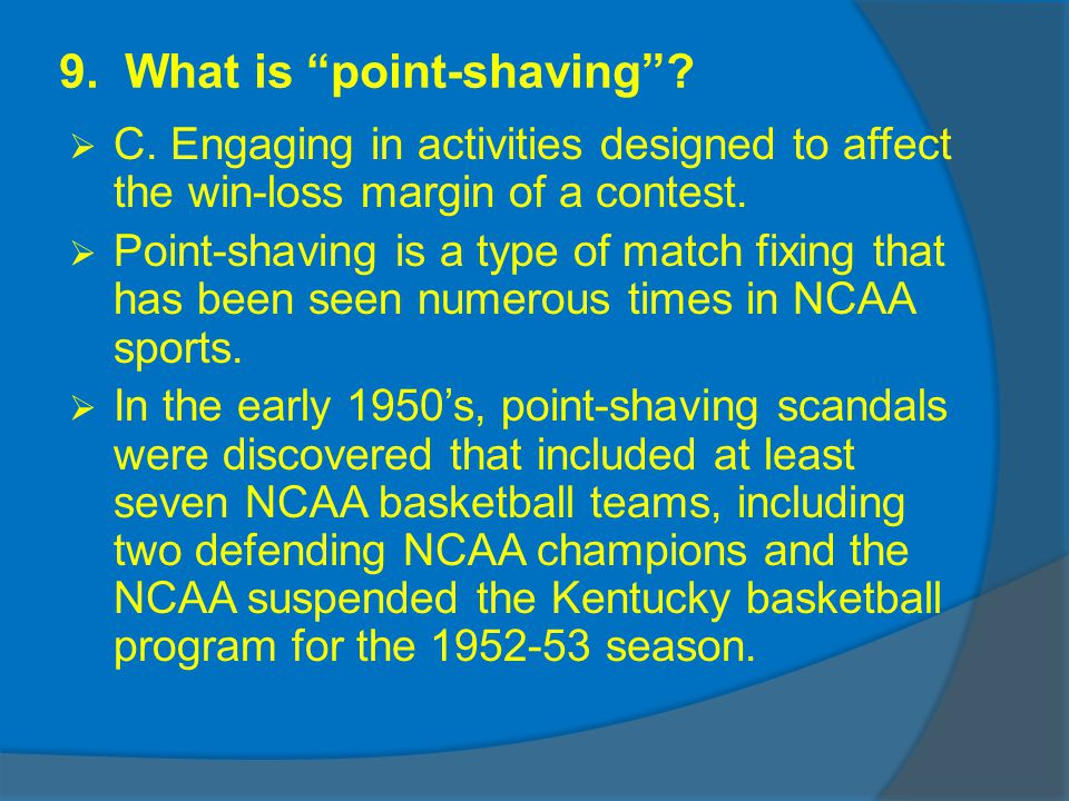 9. What is point-shaving. C.