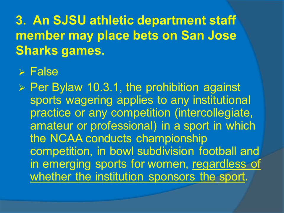 3. An SJSU athletic department staff member may place bets on San Jose Sharks games.