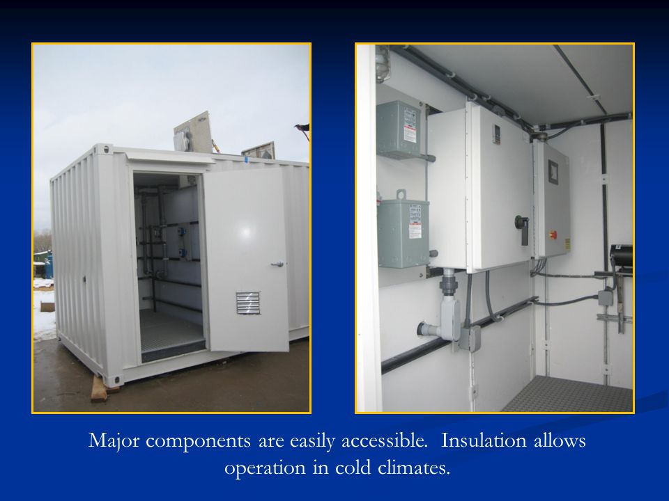 Major components are easily accessible. Insulation allows operation in cold climates.