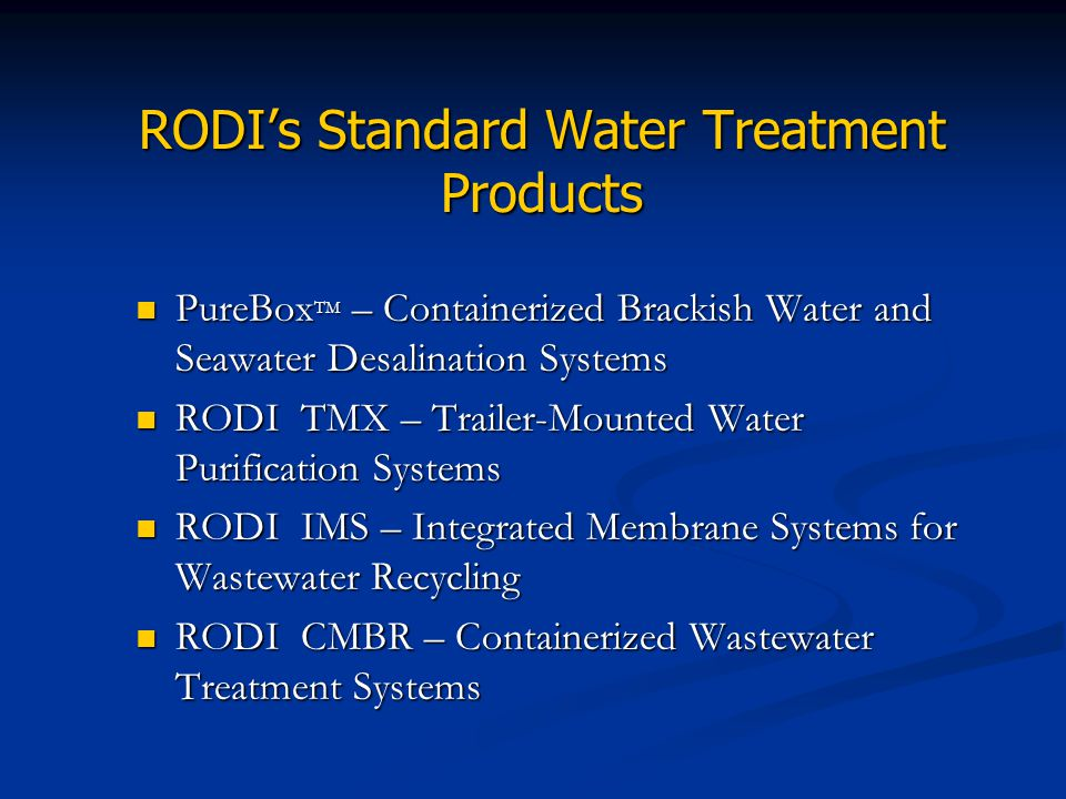 RODIs Standard Water Treatment Products PureBox TM – Containerized Brackish Water and Seawater Desalination Systems PureBox TM – Containerized Brackis