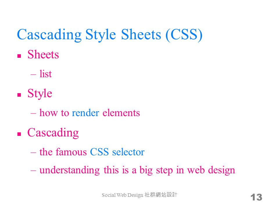 Cascading Style Sheets (CSS) Sheets –list Style –how to render elements Cascading –the famous CSS selector –understanding this is a big step in web de