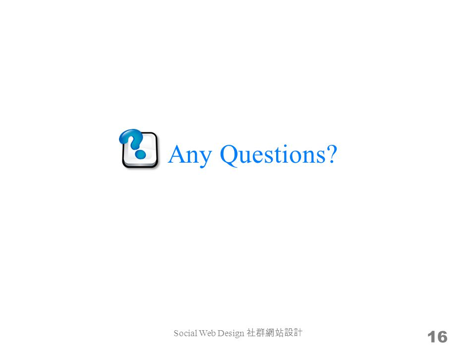 Any Questions? Social Web Design 16