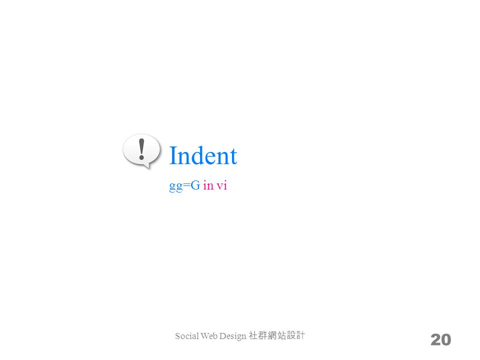 Indent Social Web Design 20 gg=G in vi