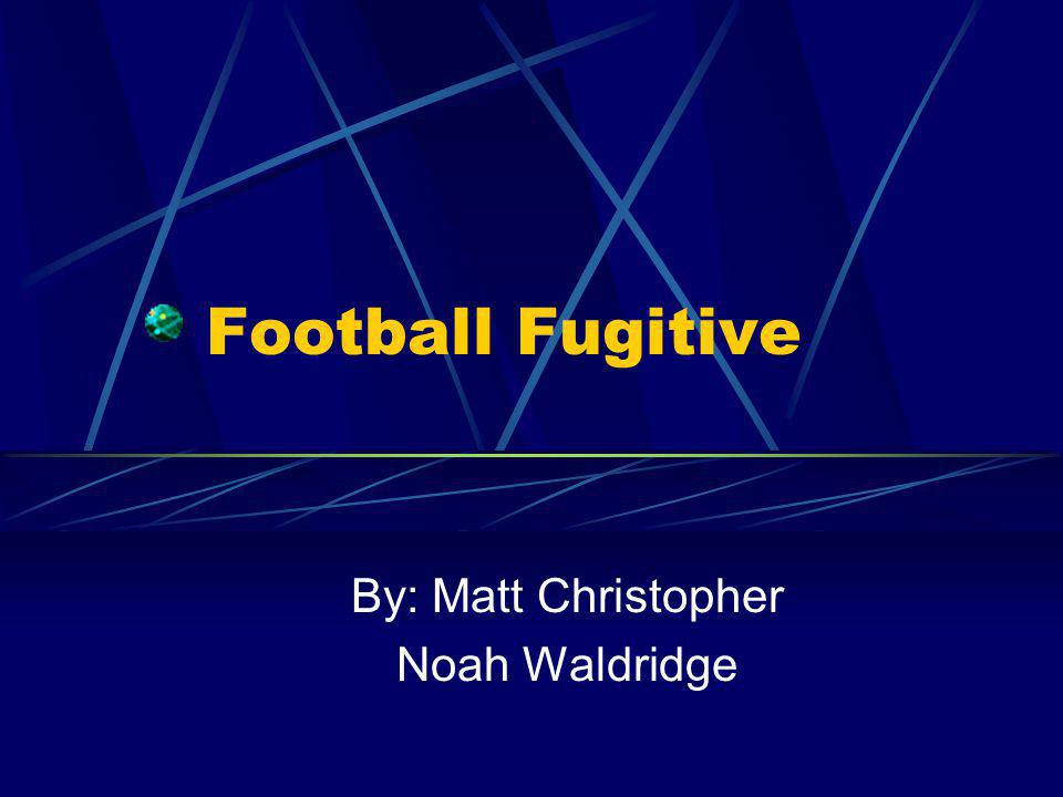 Football Fugitive By: Matt Christopher Noah Waldridge
