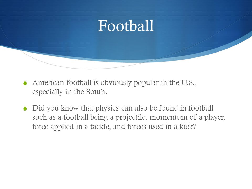Football American football is obviously popular in the U.S., especially in the South. Did you know that physics can also be found in football such as