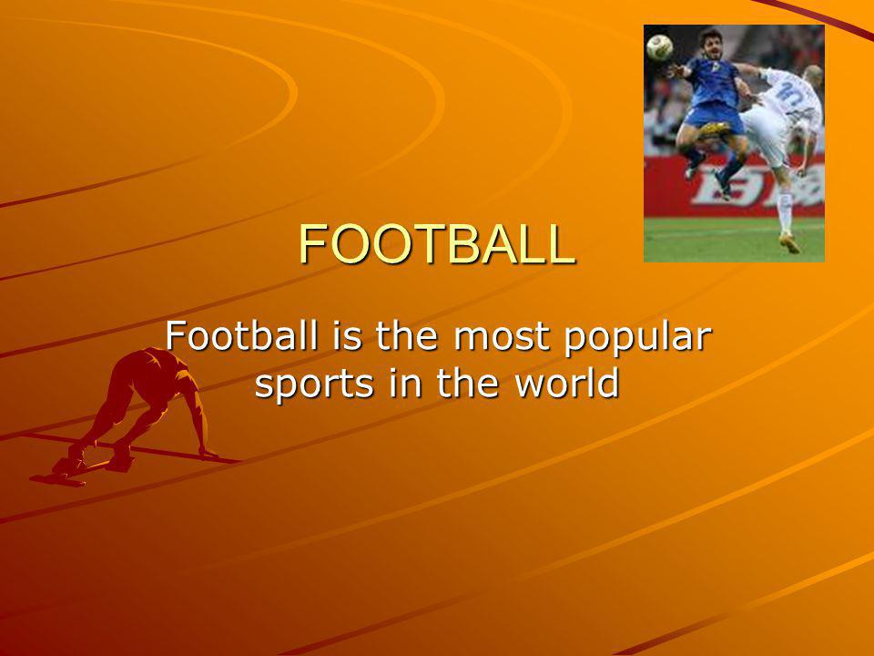 FOOTBALL Football is the most popular sports in the world