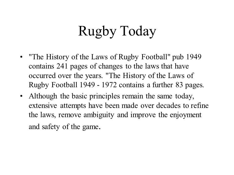 Rugby Today The History of the Laws of Rugby Football pub 1949 contains 241 pages of changes to the laws that have occurred over the years.