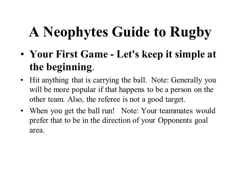A Neophytes Guide to Rugby Your First Game - Let s keep it simple at the beginning.