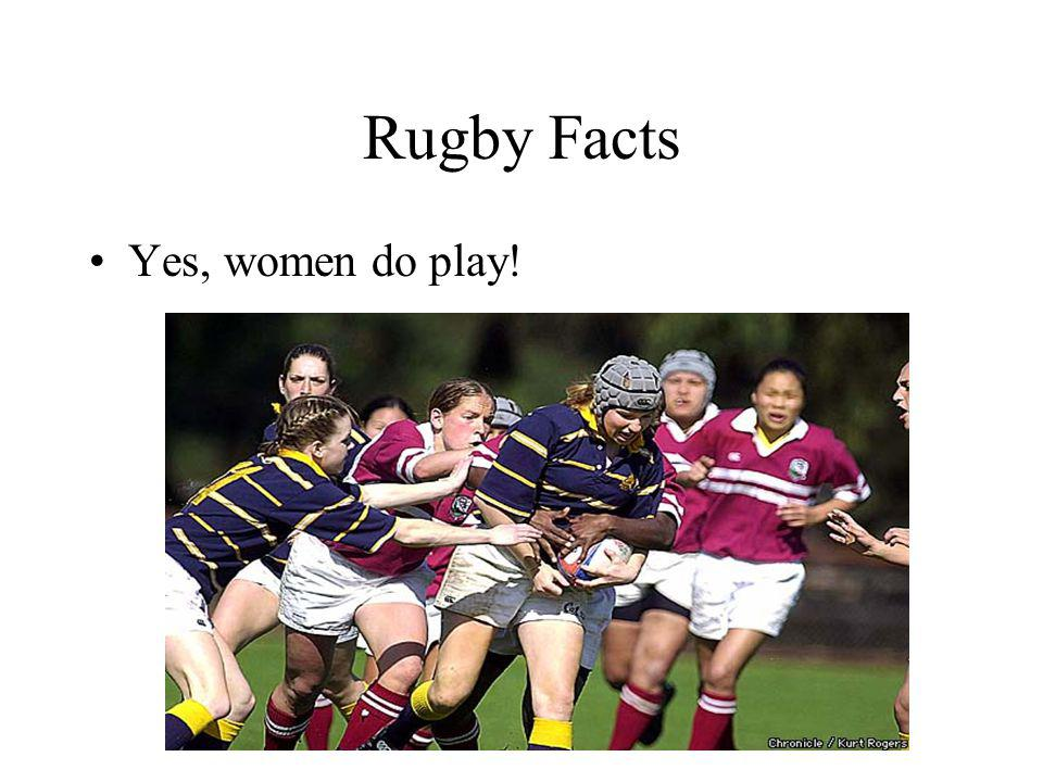 Rugby Facts Yes, women do play!