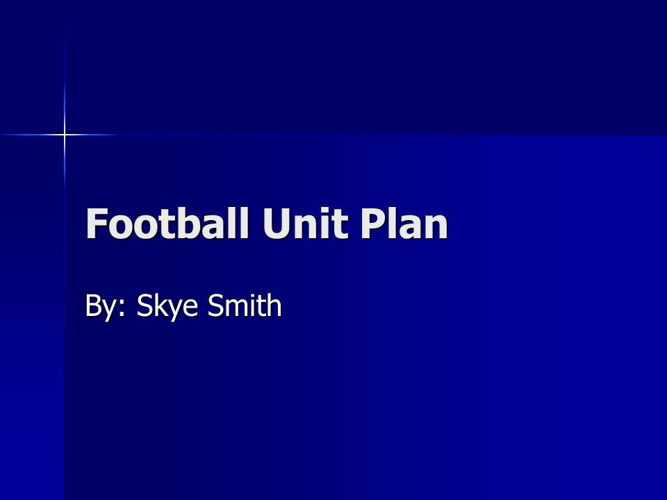 Football Unit Plan By: Skye Smith