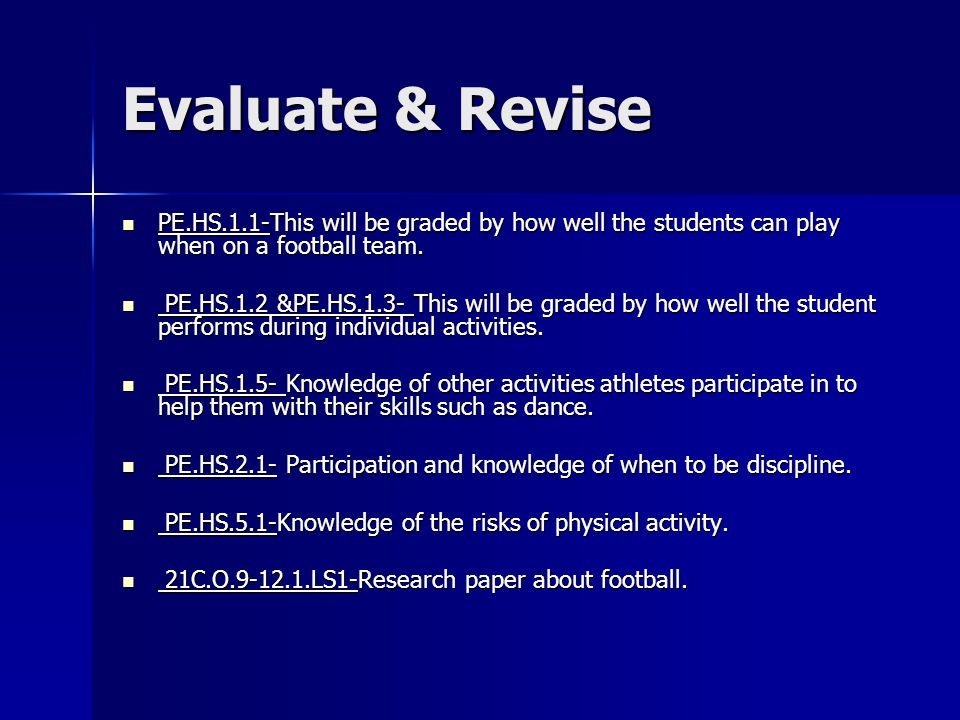 Evaluate & Revise PE.HS.1.1-This will be graded by how well the students can play when on a football team. PE.HS.1.1-This will be graded by how well t
