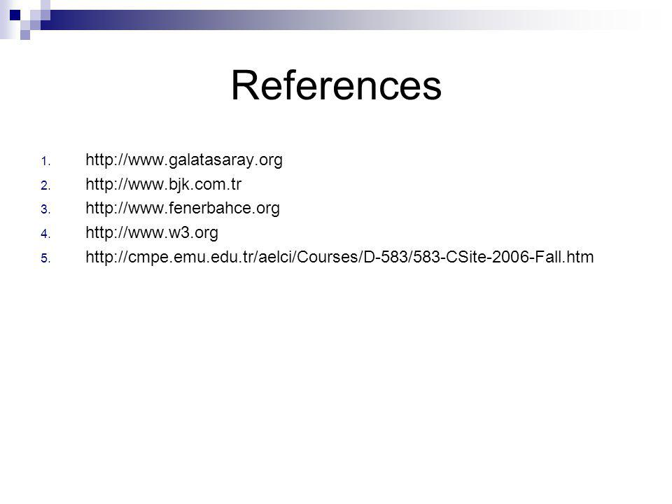 References 1. http://www.galatasaray.org 2. http://www.bjk.com.tr 3.
