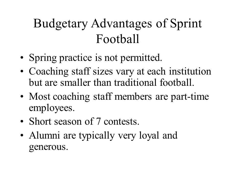 Budgetary Advantages of Sprint Football Spring practice is not permitted. Coaching staff sizes vary at each institution but are smaller than tradition