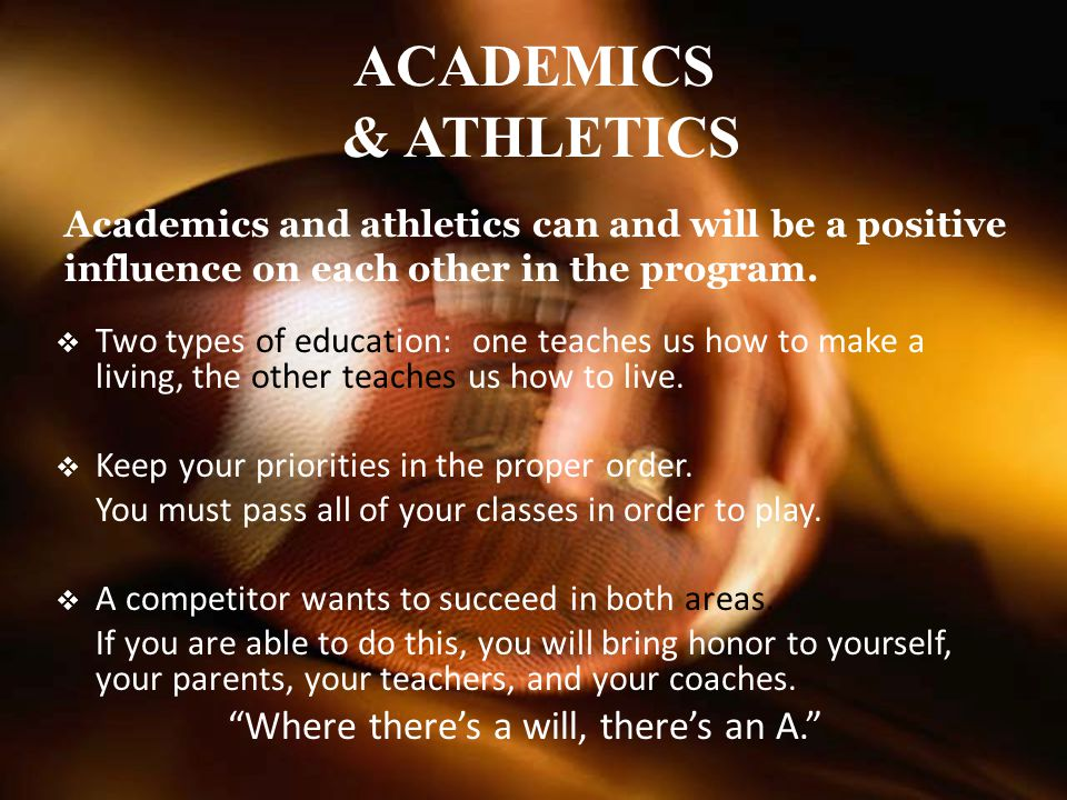 ACADEMICS & ATHLETICS Two types of education: one teaches us how to make a living, the other teaches us how to live.