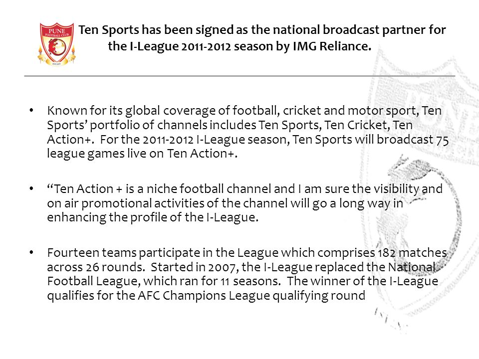 Ten Sports has been signed as the national broadcast partner for the I-League 2011-2012 season by IMG Reliance.