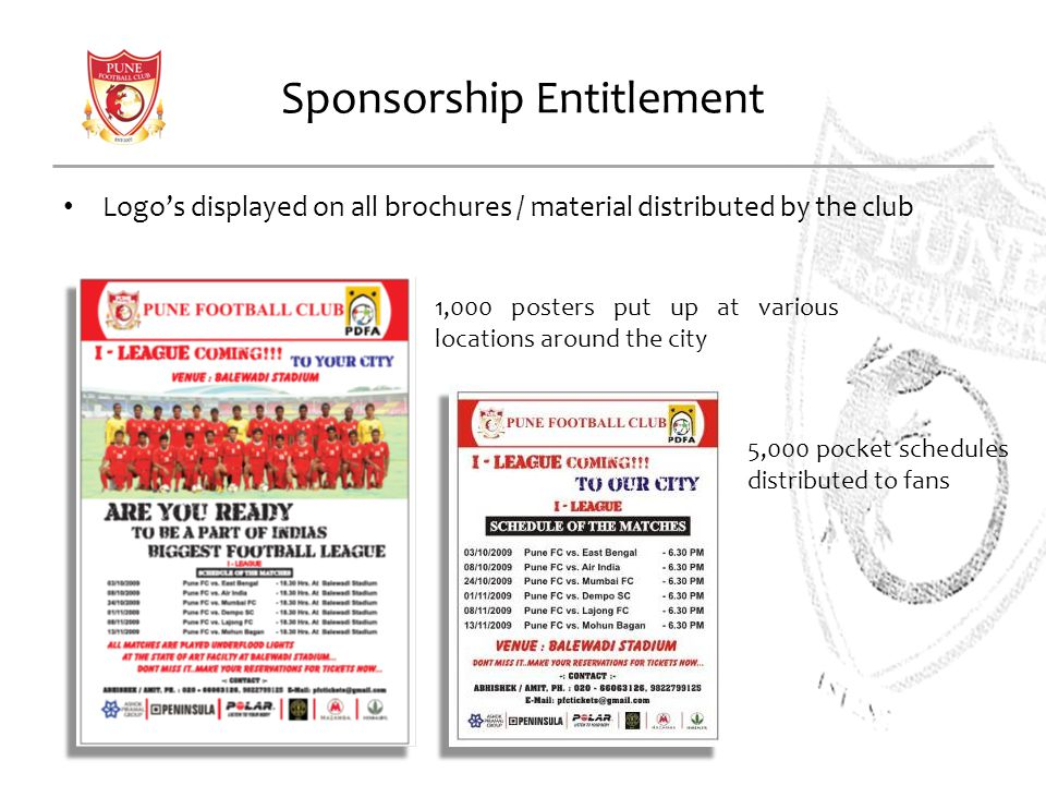 Sponsorship Entitlement Logos displayed on all brochures / material distributed by the club 1,000 posters put up at various locations around the city