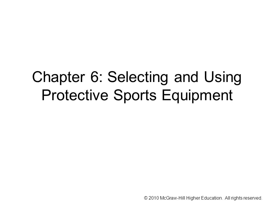 © 2010 McGraw-Hill Higher Education. All rights reserved. Chapter 6: Selecting and Using Protective Sports Equipment