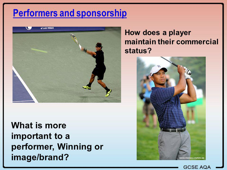 Performers and sponsorship How does a player maintain their commercial status? What is more important to a performer, Winning or image/brand?