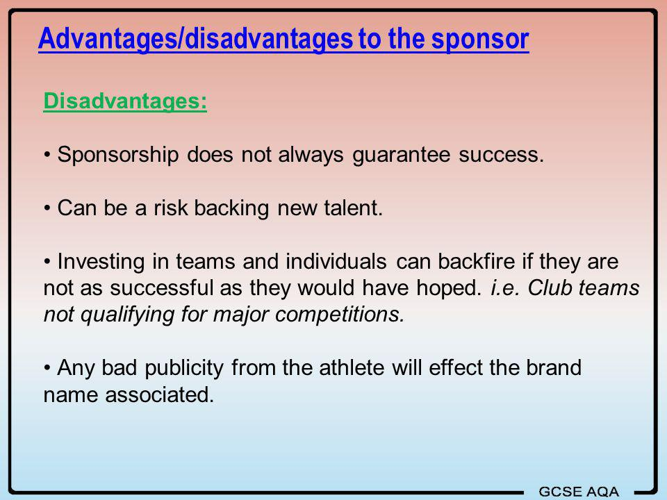 Advantages/disadvantages to the sponsor Disadvantages: Sponsorship does not always guarantee success. Can be a risk backing new talent. Investing in t