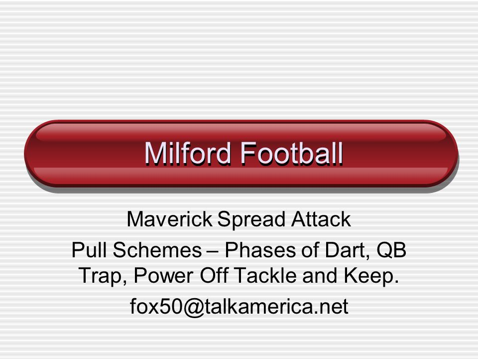 Milford Football Maverick Spread Attack Pull Schemes – Phases of Dart, QB Trap, Power Off Tackle and Keep. fox50@talkamerica.net