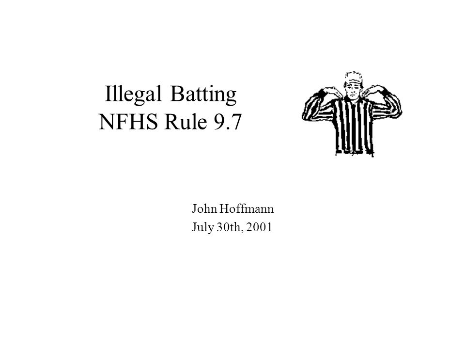 Illegal Batting NFHS Rule 9.7 John Hoffmann July 30th, 2001