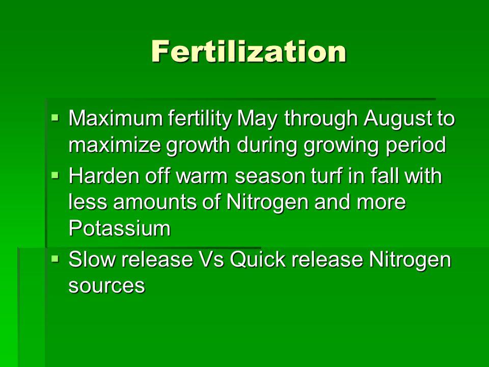 Fertilization Maximum fertility May through August to maximize growth during growing period Maximum fertility May through August to maximize growth du