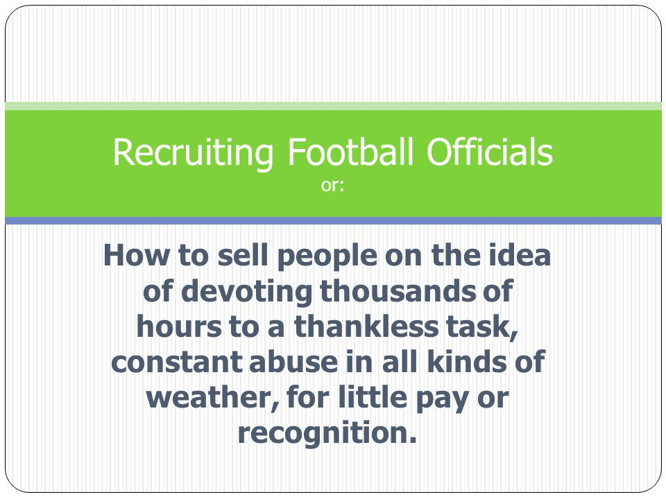 How to sell people on the idea of devoting thousands of hours to a thankless task, constant abuse in all kinds of weather, for little pay or recognition.