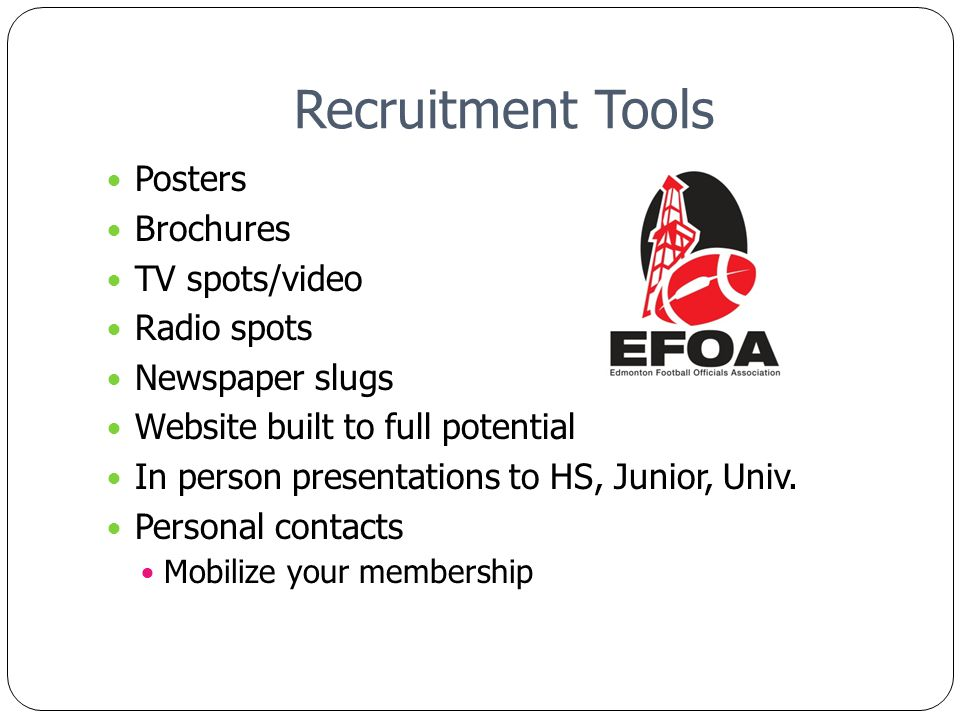 Recruitment Tools Posters Brochures TV spots/video Radio spots Newspaper slugs Website built to full potential In person presentations to HS, Junior, Univ.