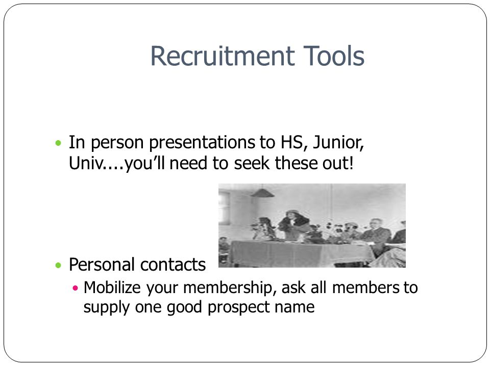 Recruitment Tools In person presentations to HS, Junior, Univ....youll need to seek these out.