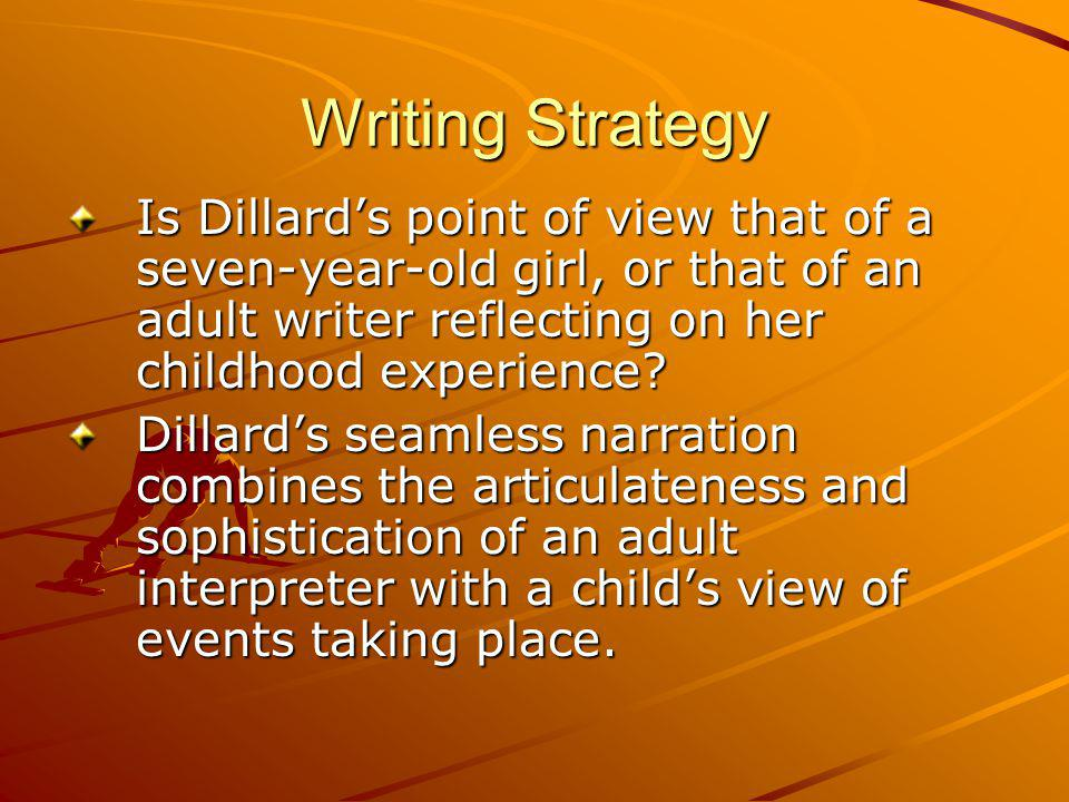 Writing Strategy Is Dillards point of view that of a seven-year-old girl, or that of an adult writer reflecting on her childhood experience.