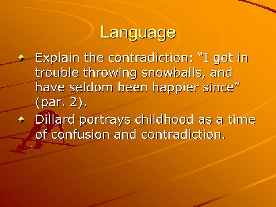 Language Explain the contradiction: I got in trouble throwing snowballs, and have seldom been happier since (par.