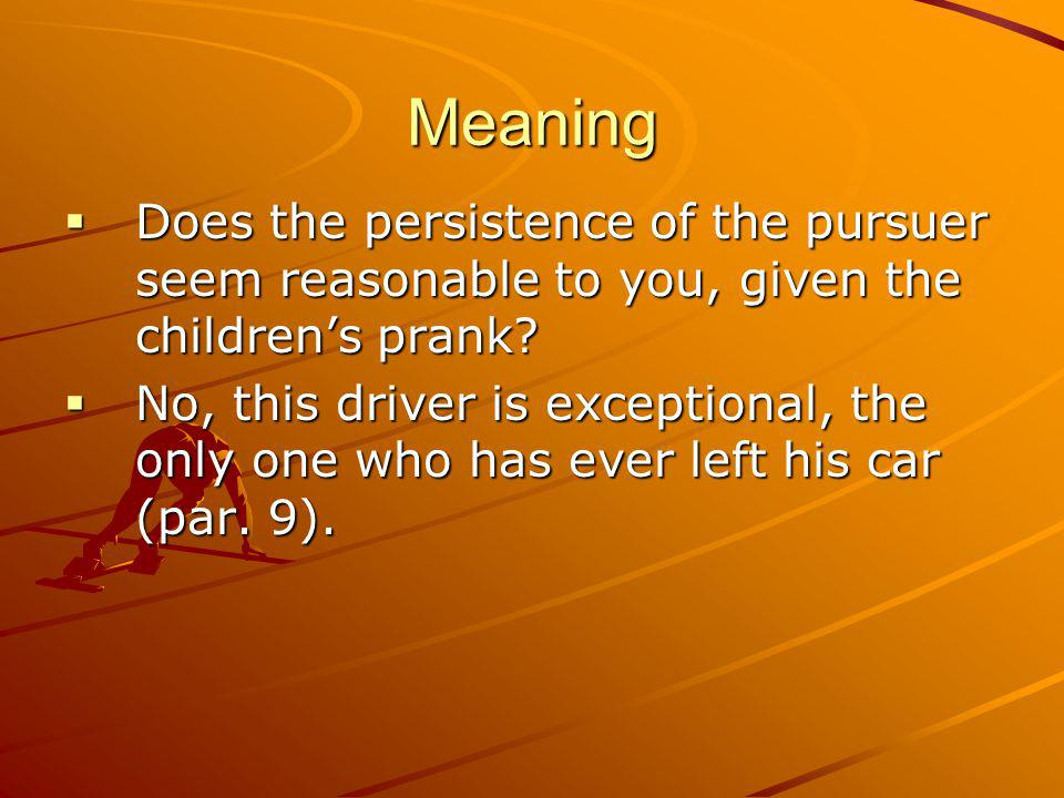 Meaning Does the persistence of the pursuer seem reasonable to you, given the childrens prank.