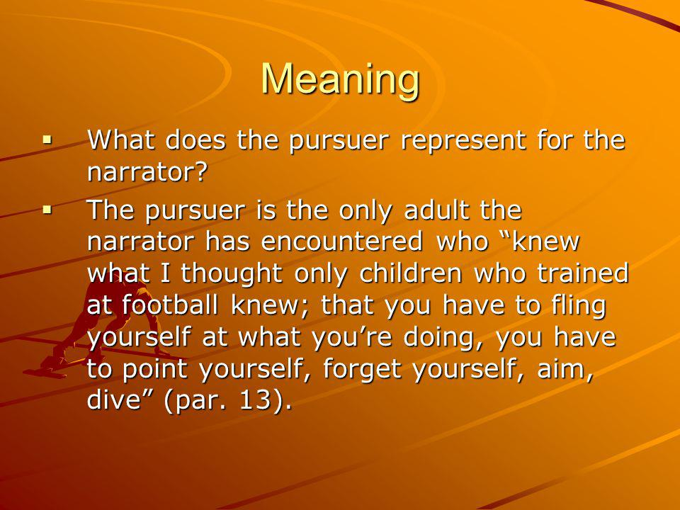 Meaning What does the pursuer represent for the narrator.