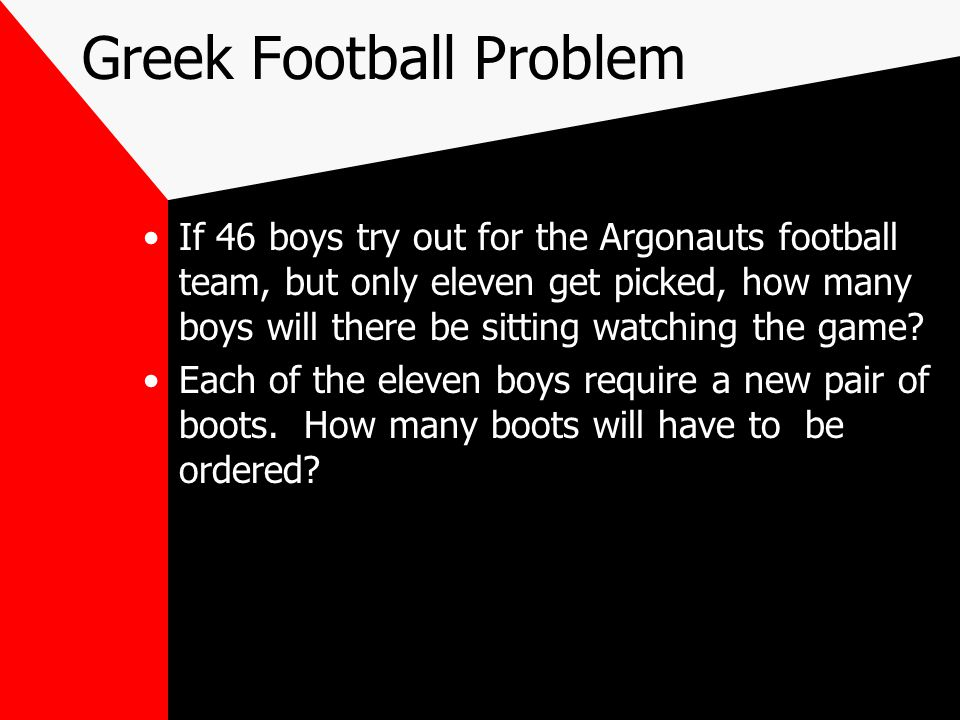Greek Football Problem If 46 boys try out for the Argonauts football team, but only eleven get picked, how many boys will there be sitting watching the game.