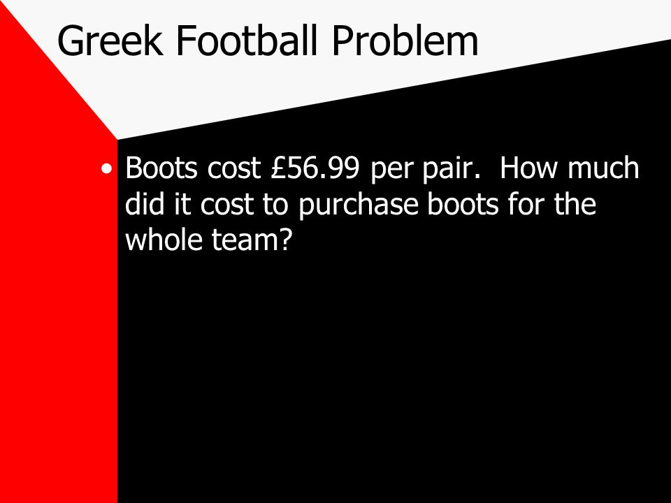 Greek Football Problem Boots cost £56.99 per pair.