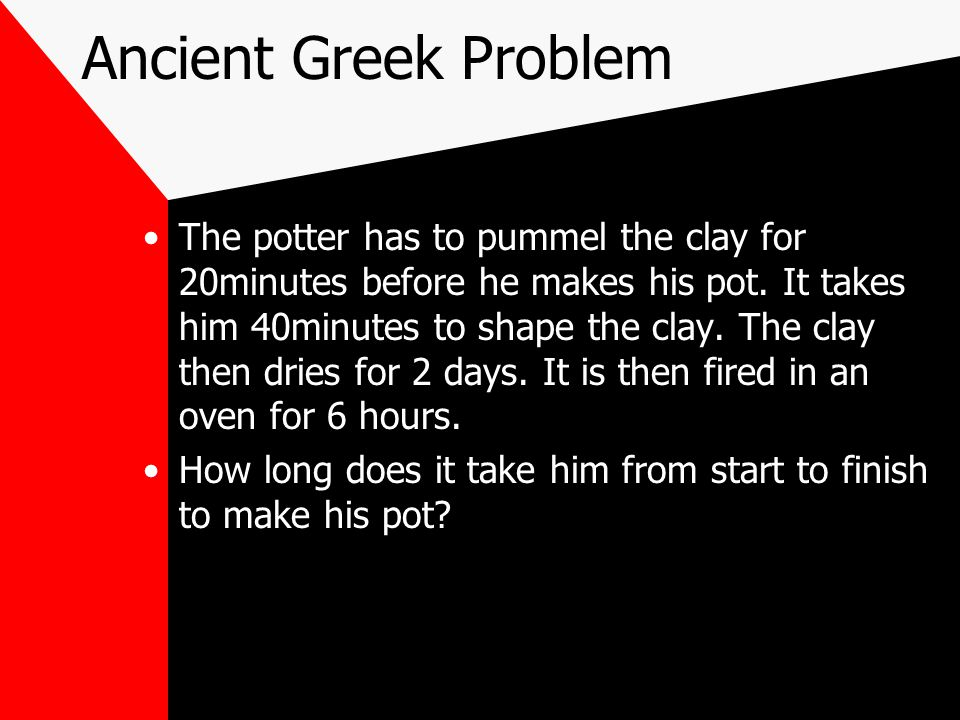 Ancient Greek Problem The potter has to pummel the clay for 20minutes before he makes his pot.