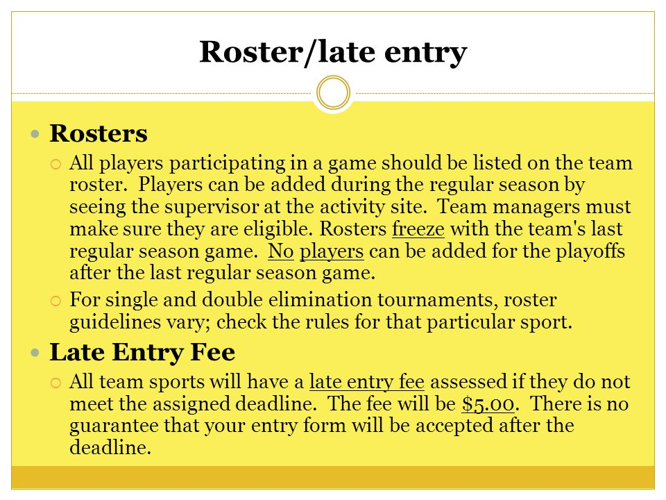 Roster/late entry Rosters All players participating in a game should be listed on the team roster.