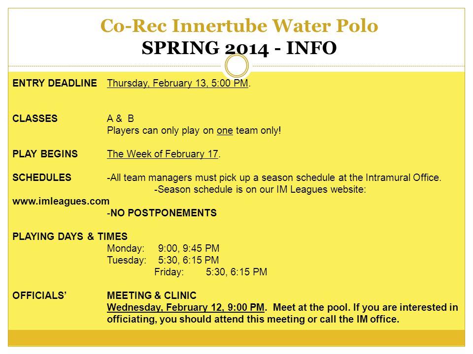 Co-Rec Innertube Water Polo SPRING 2014 - INFO ENTRY DEADLINEThursday, February 13, 5:00 PM.