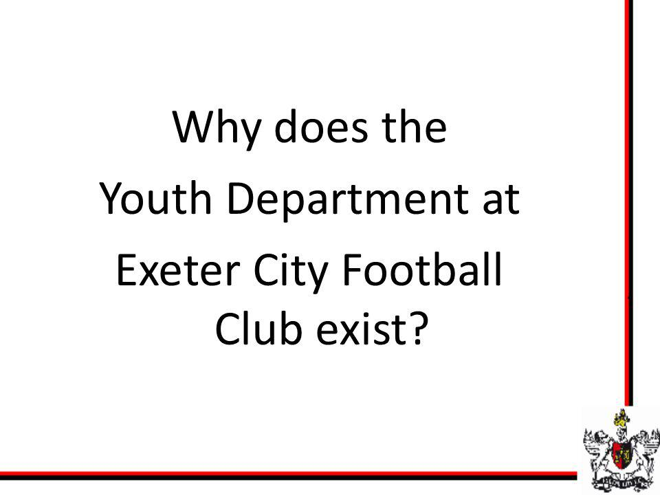 Why does the Youth Department at Exeter City Football Club exist?
