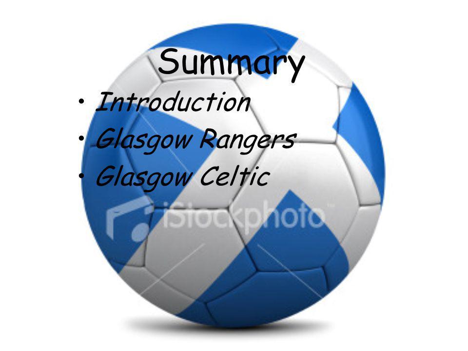 Summary Introduction Glasgow Rangers Glasgow Celtic