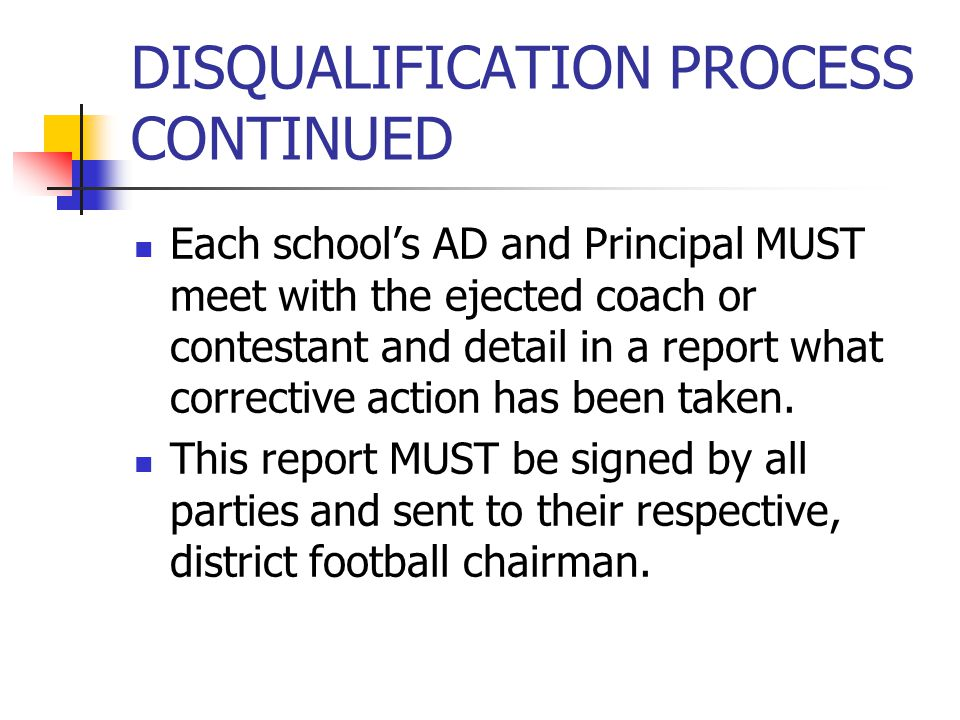 DISQUALIFICATION PROCESS CONTINUED Each schools AD and Principal MUST meet with the ejected coach or contestant and detail in a report what corrective action has been taken.