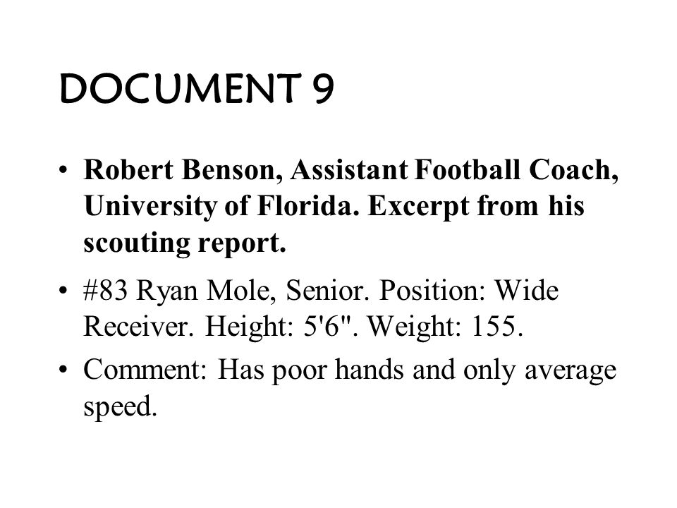 DOCUMENT 8 Owen Dyson, Football Referee, excerpt from his game report to the Florida High School Athletic Association It was a clean and simple catch resulting in a touchdown.