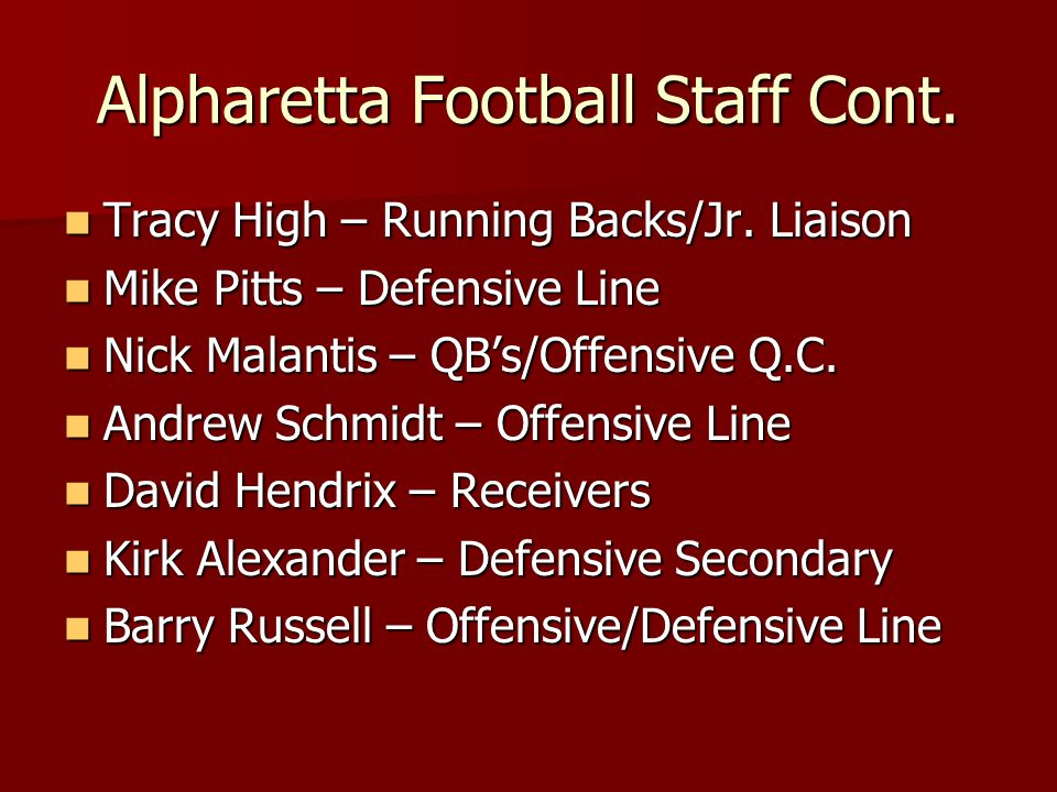 Alpharetta Football Staff Cont. Tracy High – Running Backs/Jr. Liaison Tracy High – Running Backs/Jr. Liaison Mike Pitts – Defensive Line Mike Pitts –