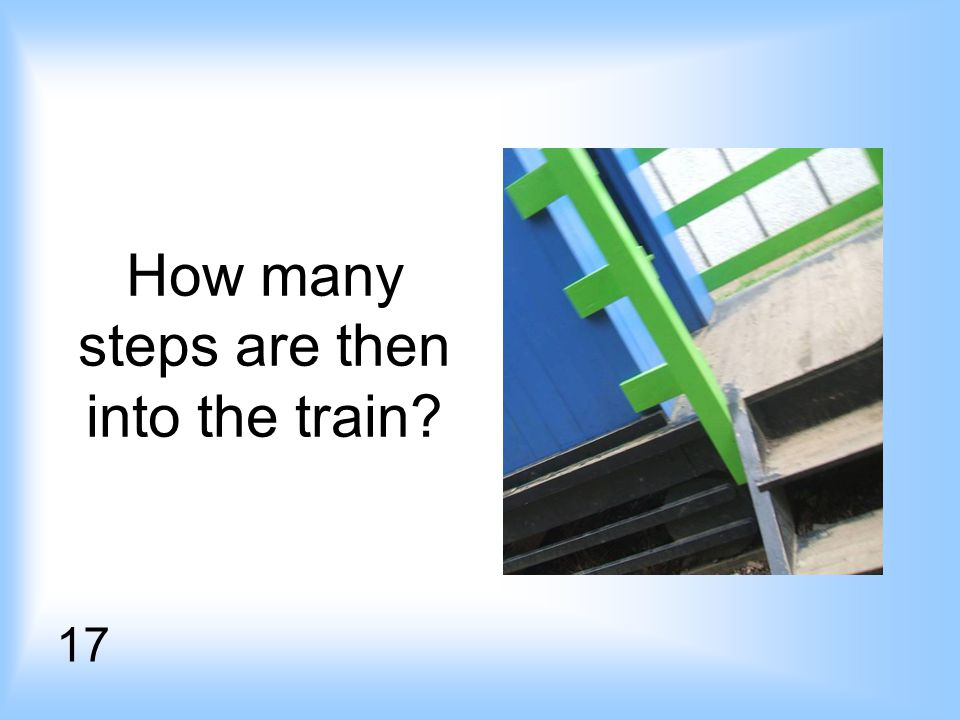 How many steps are then into the train 17