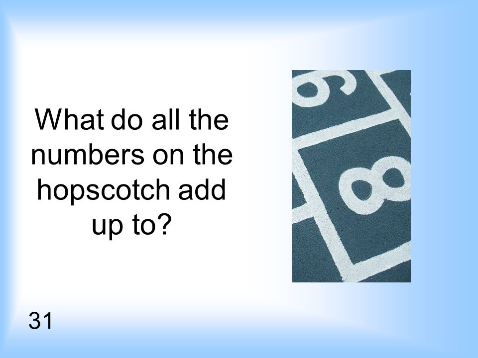 What do all the numbers on the hopscotch add up to 31
